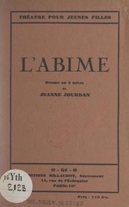 Jeanne Jourdan - L'abîme - Drame en trois actes.