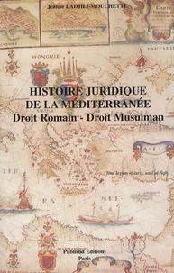Jeanne Ladjili-Mouchette - Histoire juridique de la Méditerranée - Droit romain, droit musulman.
