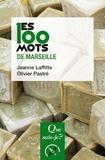Jeanne Laffitte et Olivier Pastré - Les 100 mots de Marseille.