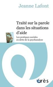 Jeanne Lafont - Traité sur la parole dans les situations d'aide - Les pratiques sociales en dette de la psychanalyse.