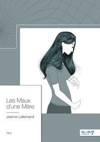 Téléchargement gratuit d'ebook électronique Les Maux d'une Mère 9782368329849