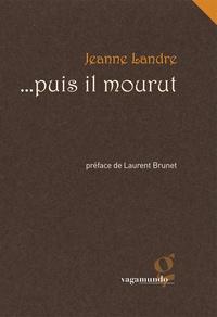 Jeanne Landre - ...puis il mourut.