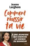 Jeanne Larghero - Comment réussir ta vie - A une jeunesse qui cherche le du bonheur.