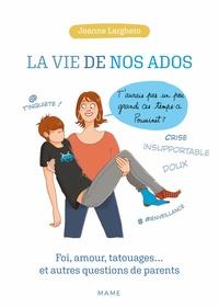 Jeanne Larghero - La vie de nos ados - Foi, amour, tatouages... et autres questions de parents.