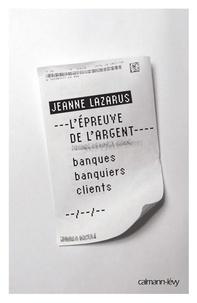 Jeanne Lazarus - L'Epreuve de l'argent - banques banquiers clients.