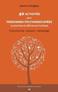 Jeanne Le Penglaou - 40 activités pour personnes polyhandicapées ou atteintes de déficiences multiples - Fiches d'activités - Evaluation - Méthodologie.