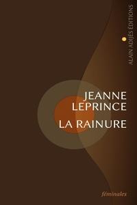 Jeanne Leprince - La rainure.