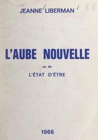 Jeanne Liberman - L'aube nouvelle - Ou De l'état d'être.