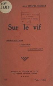 Jeanne Longfier-Chartier - Sur le vif - Nouvelles, contes, portraits.