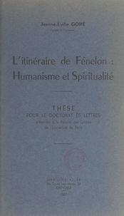 Jeanne-Lydie Goré et  Faculté des lettres de l'Unive - L'itinéraire de Fénelon : humanisme et spiritualité - Thèse pour le Doctorat ès lettres.