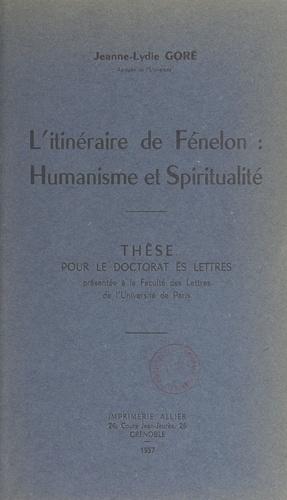 L'itinéraire de Fénelon : humanisme et spiritualité. Thèse pour le Doctorat ès lettres