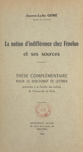Jeanne-Lydie Goré et  Faculté des lettres de l'Unive - La notion d'indifférence chez Fénelon et ses sources - Thèse complémentaire pour le Doctorat ès lettres.