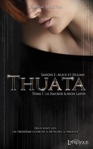 Jeanne Malysa - Thuata saison 2 - Alice et Fillian Tome 1 : Le Hacker & Mon Lapin.