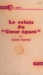 Jeanne Manoël - Le relais du Cœur égaré.