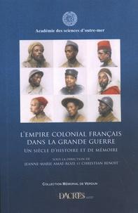 Jeanne-Marie Amat-Roze et Christian Benoît - L'empire colonial français dans la Grande Guerre - Un siècle d'histoire et de mémoire.