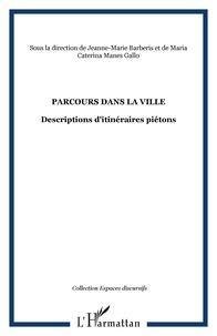Jeanne-Marie Barbéris et Maria-Caterina Manes Gallo - Parcours dans la ville - Descriptions d'itinéraires piétons.