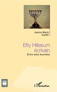 Jeanne-Marie Clerc - Etty Hillesum écrivain - Ecrire avant Auschwitz.