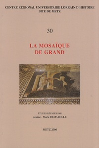 Jeanne-Marie Demarolle - La mosaïque de Grand - Actes de la Table ronde de Grand, 29-31 octobre 2004.