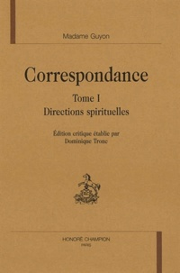 Jeanne-Marie Guyon - Correspondance - Tome 1, Directions spirituelles.