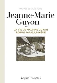 Jeanne-Marie Guyon - La vie de Madame Guyon écrite par elle-même.