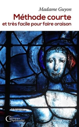 Jeanne-Marie Guyon - Méthode courte et très facile pour faire oraison.