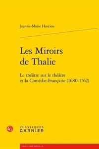 Jeanne-Marie Hostiou - Les Miroirs de Thalie - Le théâtre sur le théâtre et la Comédie-Française (1680-1762).