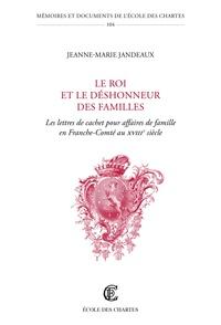 Le roi et le déshonneur des familles - Les lettres de cachet pour affaire de famille en Franche-Comté au XVIIe siècle.pdf