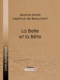 Jeanne-Marie Leprince de Beaumont et  Ligaran - La Belle et la Bête.