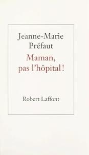Jeanne-Marie Préfaut - Maman, pas l'hôpital !.