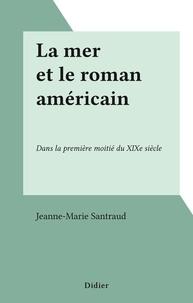 Jeanne-Marie Santraud - La mer et le roman américain - Dans la première moitié du XIXe siècle.