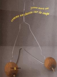 Jeanne-Marie Sens - Comme un cheveu sur la soupe.