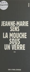 Jeanne-Marie Sens - La mouche sous un verre.