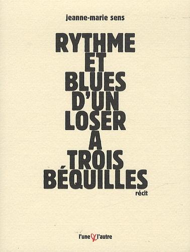 Jeanne-Marie Sens - Rythme et blues d'un loser à trois béquilles.