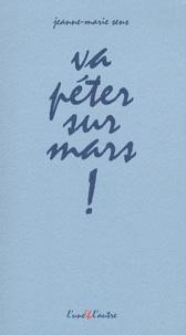 Jeanne-Marie Sens - Va péter sur mars !.