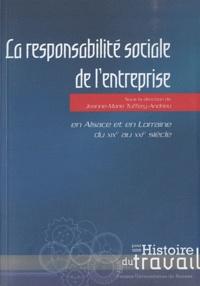 Jeanne-Marie Tuffery-Andrieu - La responsabilité sociale de l'entreprise - En Alsace et en Lorraine du XIXe au XXIe siècle.