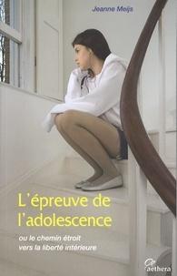 Jeanne Meijs - L'épreuve de l'adolescence - Ou le chemin étroit vers la liberté intérieure.