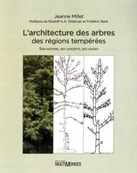 Jeanne Millet - L'architecture des arbres des régions tempérées - Son histoire, ses concepts, ses usages.