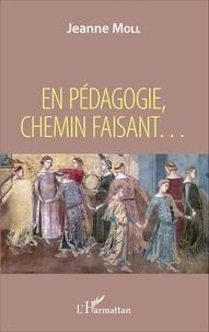 Jeanne Moll - En pédagogie, chemin faisant....