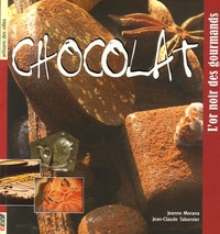 Jeanne Morana et Jean-Claude Tabernier - Chocolat - L'or noir des gourmands.