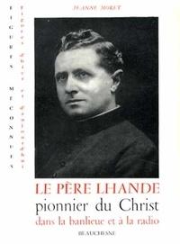 Jeanne Moret - Le père Lhande, pionnier du Christ dans la banlieue et à la radio.