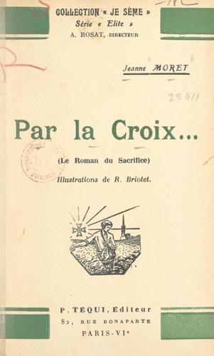 Par la Croix.... Le roman du sacrifice