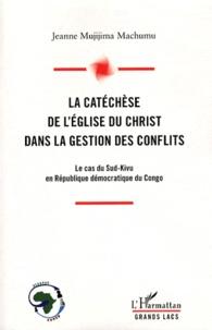 Jeanne Mujijima Machumu - La catéchèse de l'Eglise du Christ dans la gestion des conflits - Le cas du Sud-Kivu en République démocratique du Congo.