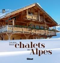 Jeanne Palay - Les plus beaux chalets des Alpes.