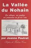 Jeanne Pautrat et Fabrice Cario - La Vallée de Nohain : ses villages, ses moulins, son patrimoine au fil de l'eau.