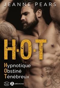 Jeanne Pears - H.O.T - Hypnotique, Obstiné, Ténébreux.