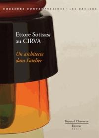 Jeanne Quéheillard et Isabelle Reiher - Ettore Sottsass au Cirva - Un architecte dans l'atelier.