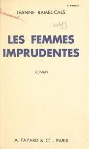 Jeanne Ramel-Cals - Les femmes imprudentes.