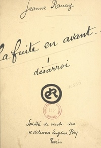Jeanne Ranay - La fuite en avant... (1). Désarroi.