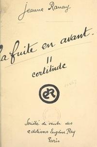 Jeanne Ranay - La fuite en avant... (2). Certitude.