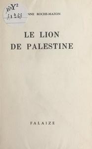 Jeanne Roche-Mazon - Le lion de Palestine - Suivi de Les pommes d'immortalité.